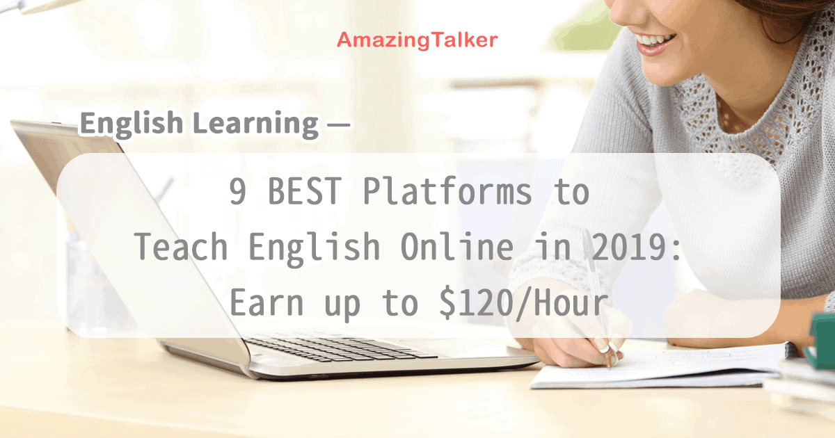 9 BEST Platforms to Teach English Online in 2019: Earn up to